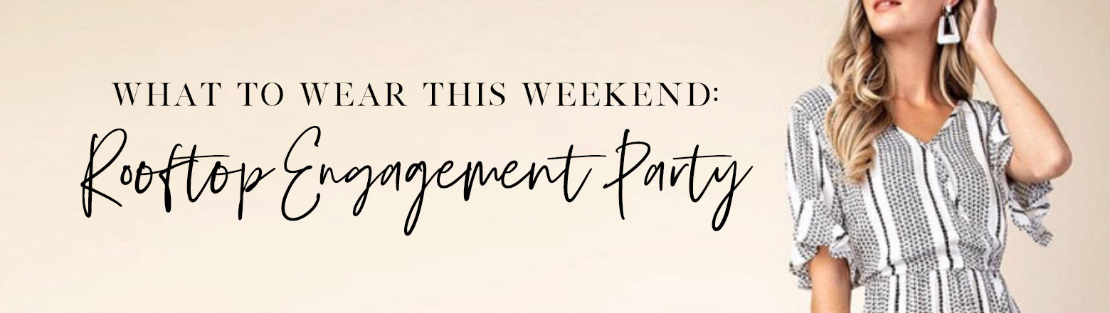 Shoptiques Fashion Trends: What To Wear: Rooftop Engagement Party