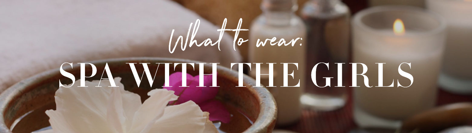 Shoptiques Fashion Trends: Weekend Gateway: Spa with the Girls