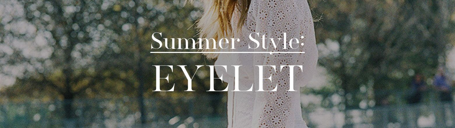 Shoptiques Fashion Trends: Summer Style: Eyelet