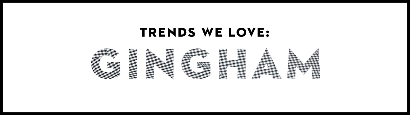 Shoptiques Fashion Trends: Trends We Love: Gingham