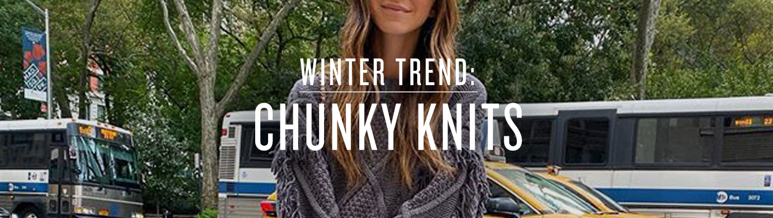 Shoptiques Fashion Trends: Winter Trend: Chunky Knits