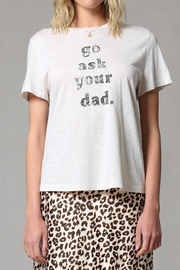 Apricot Lane Ask Dad Tee - Front full body