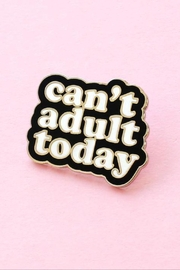 Old English Co. Can't Adult Today Enamel Pin - Front full body