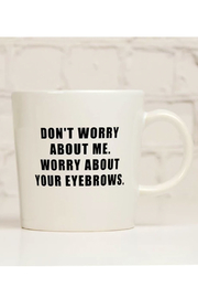 MERIWETHER Don't Worry About Me Mug - Product Mini Image