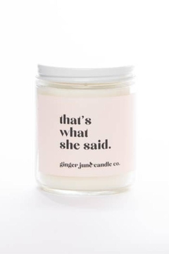 Ginger June Candle Co. What She Said - Alternate List Image