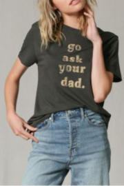 By Together Go Ask Your Dad Tee - Front cropped