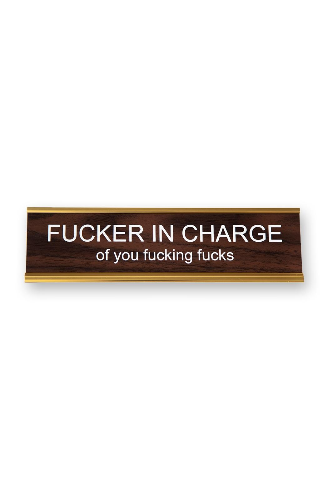 He Said, She Said Fucker Incharge Nameplate - Front Cropped Image