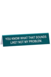 About Face Designs Not My Problem Sign - Product Mini Image