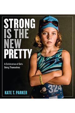 Workman Publishing Strong is the New Pretty: A Celebration of Girls Being Themselves - Product List Image