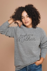 The Bee & The Fox Tough As a Mother Sweatshirt - Front full body