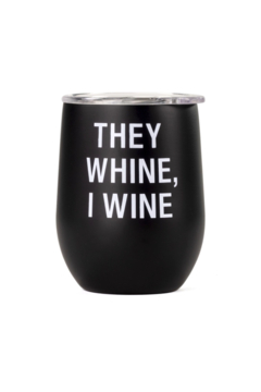 Shoptiques Product: They Whine Wine Tumbler